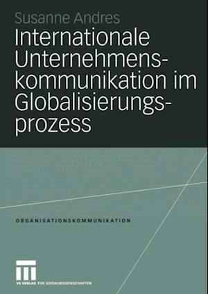 Internationale Unternehmenskommunikation im Globalisierungsprozess af Susanne Andres