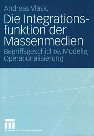 Die Integrationsfunktion der Massenmedien af Andreas Vlasic