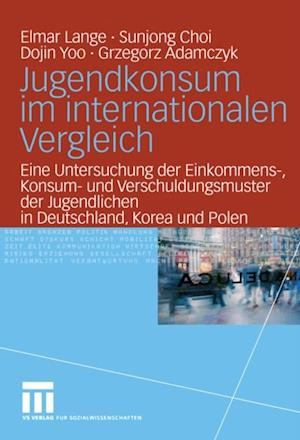 Jugendkonsum im internationalen Vergleich af Elmar Lange, Grzegorz Adamczyk, Dojin Yoo