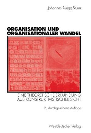 Organisation und organisationaler Wandel af Johannes Ruegg-Sturm