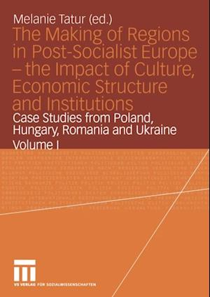 Making of Regions in Post-Socialist Europe - the Impact of Culture, Economic Structure and Institutions