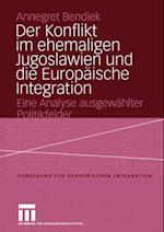 Der Konflikt im ehemaligen Jugoslawien und die Europaische Integration af Annegret Bendiek