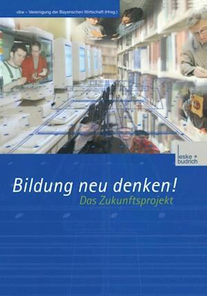 Bildung neu denken! Das Zukunftsprojekt af vbw - Vereinigung der Bayerischen Wirtschaft e. V.