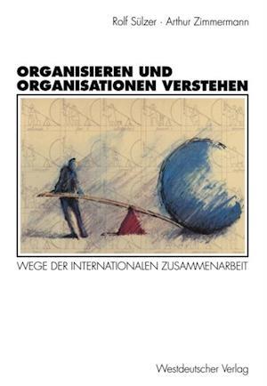 Organisieren und Organisationen verstehen af Arthur Zimmermann, Rolf Sulzer