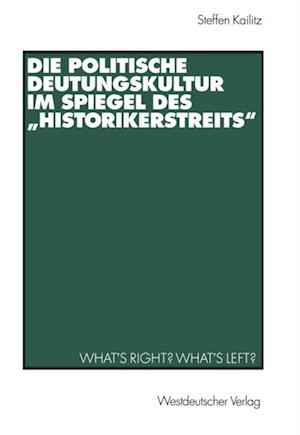 Die politische Deutungskultur im Spiegel des Historikerstreits' af Steffen Kailitz