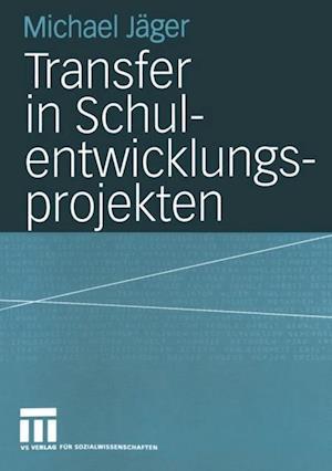 Transfer in Schulentwicklungsprojekten af Michael Jager