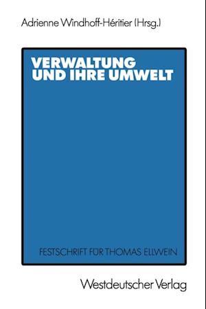 Verwaltung und ihre Umwelt af Adrienne Windhoff-Heritier, Thomas Ellwein