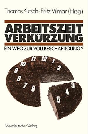 Arbeitszeitverkurzung - Ein Weg zur Vollbeschaftigung? af Thomas Kutsch, Fritz Vilmar