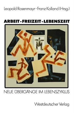 Arbeit - Freizeit - Lebenszeit af Franz Rosenmayr
