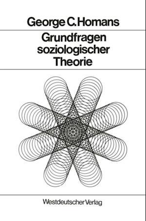 Grundfragen soziologischer Theorie af George Caspar Homans