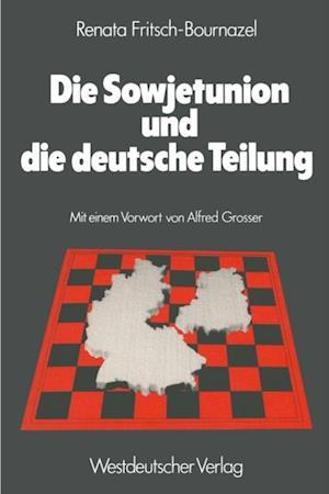 Die Sowjetunion und die deutsche Teilung af Renata Fritsch-Bournazel