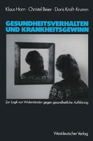 Gesundheitsverhalten und Krankheitsgewinn af Klaus Horn, Christel Beier, Doris Kraft-Krumm