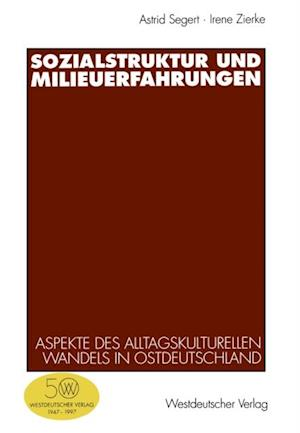 Sozialstruktur und Milieuerfahrungen af Astrid Segert, Irene Zierke
