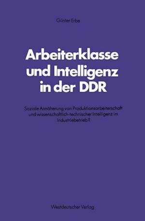 Arbeiterklasse und Intelligenz in der DDR af Gunter Erbe