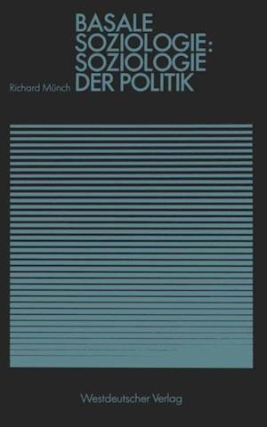Basale Soziologie: Soziologie der Politik af Richard Munch
