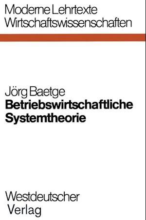 Betriebswirtschaftliche Systemtheorie af Jorg Baetge