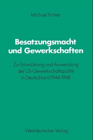 Besatzungsmacht und Gewerkschaften af Michael Fichter