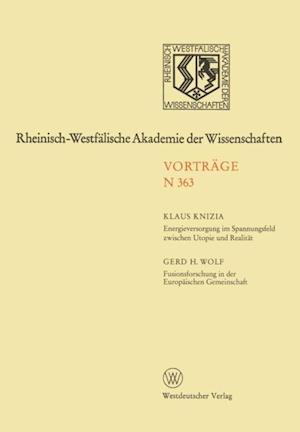 Energieversorgung im Spannungsfeld zwischen Utopie und Realitat. Fusionsforschung in der Europaischen Gemeinschaft af Klaus Knizia
