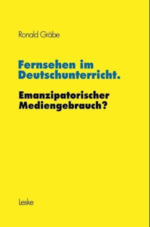 Fernsehen im Deutschunterricht. Emanzipatorischer Mediengebrauch? af Ronald Grabe