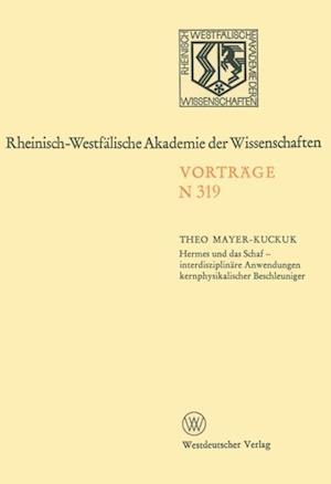 Hermes und das Schaf - interdisziplinare Anwendungen kernphysikalischer Beschleuniger af Theo Mayer-Kuckuk