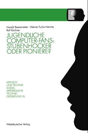 Jugendliche Computer-Fans: Stubenhocker oder Pioniere? af Harald Baerenreiter