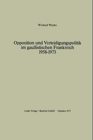 Opposition und Verteidigungspolitik im gaullistischen Frankreich 1958-1973