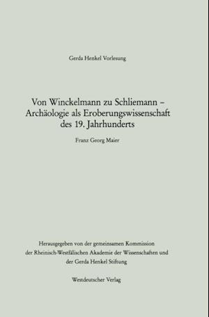 Von Winckelmann zu Schliemann - Archaologie als Eroberungswissenschaft des 19. Jahrhunderts af Franz Georg Maier