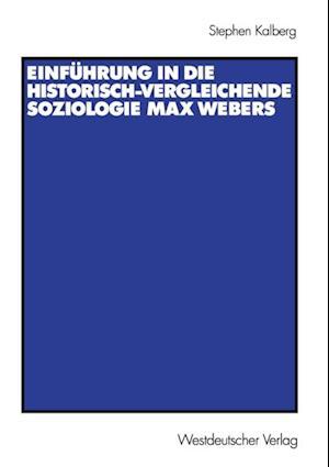 Einfuhrung in die historisch-vergleichende Soziologie Max Webers af Stephen Kalberg