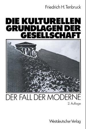 Die kulturellen Grundlagen der Gesellschaft af Friedrich H. Tenbruck