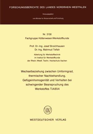 Wechselbeziehung zwischen Umformgrad, thermischer Nachbehandlung, Gefugeinhomogenitat und Verhalten bei schwingender Beanspruchung des Werkstoffes TiAl6V4 af Josef Broichhausen
