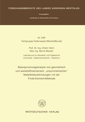Beanspruchungsanalyse von geometrisch und werkstoffmechanisch unsymmetrischen' Metallklebverbindungen mit der Finite-Element-Methode af Ortwin Hahn