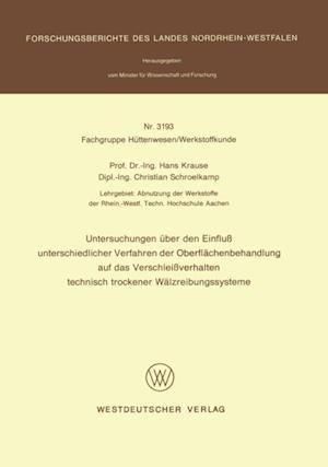 Untersuchungen uber den Einflu unterschiedlicher Verfahren der Oberflachenbehandlung auf das Verschleiverhalten technisch trockener Walzreibungssysteme af Hans Krause