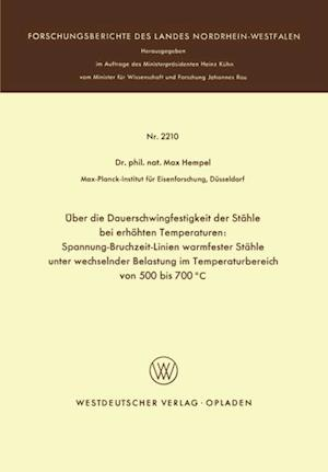 Uber die Dauerschwingfestigkeit der Stahle bei erhohten Temperaturen: Spannung-Bruchzeit-Linien warmfester Stahle unter wechselnder Belastung im Temperaturbereich von 500 bis 700(deg)C
