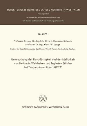 Untersuchung der Durchlassigkeit und der Loslichkeit von Helium in Weicheisen und legierten Stahlen bei Temperaturen uber 1200(deg)C af Hermann Schenck