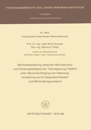 Wechselbeziehung zwischen Mikrostruktur und Schwingfestigkeit der Titanlegierung TiAl6V4 unter Berucksichtigung von Halbzeugherstellung durch Gesenkschmieden und Behandlungszustand af Josef Broichhausen