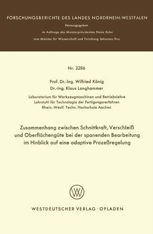 Zusammenhang zwischen Schnittkraft, Verschlei und Oberflachengute bei der spanenden Bearbeitung im Hinblick auf eine adaptive Prozeregelung af Wilfried Konig