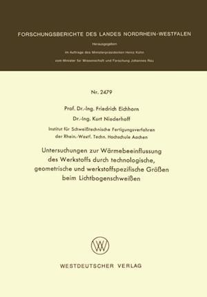 Untersuchungen zur Warmebeeinflussung des Werkstoffs durch technologische, geometrische und werkstoffspezifische Groen beim Lichtbogenschweien af Friedrich Eichhorn