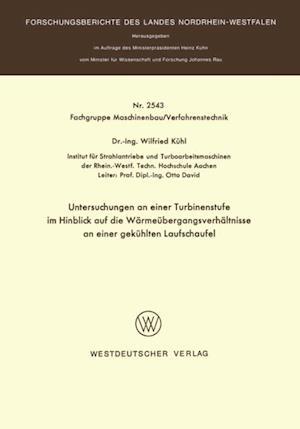 Untersuchungen an einer Turbinenstufe im Hinblick auf die Warmeubergangsverhaltnisse an einer gekuhlten Laufschaufel af Wilfried Kuhl