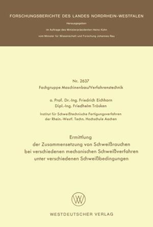 Ermittlung der Zusammensetzung von Schweirauchen bei verschiedenen mechanischen Schweiverfahren unter verschiedenen Schweibedingungen af Friedrich Eichhorn
