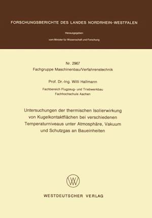 Untersuchungen der thermischen Isolierwirkung von Kugelkontaktflachen bei verschiedenen Temperaturniveaus unter Atmosphare, Vakuum und Schutzgas an Baueinheiten af Willi Hallmann