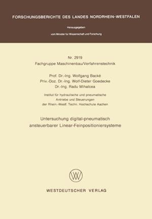Untersuchung digital-pneumatisch ansteuerbarer Linear-Feinpositioniersysteme af Wolfgang Backe