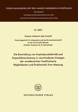 Die Entwicklung von Kapitalproduktivitat und Kapazitatsauslastung in verschiedenen Zweigen der westdeutschen Textilindustrie Moglichkeiten und Problematik ihrer Messung af Udo Einhoff