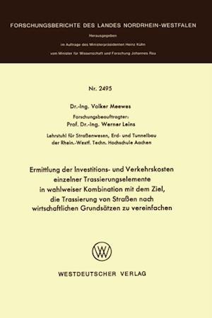 Ermittlung der Investitions- und Verkehrskosten einzelner Trassierungselemente in wahlweiser Kombination mit dem Ziel, die Trassierung von Straen nach wirtschaftlichen Grundsatzen zu vereinfachen af Volker Meewes