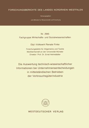 Die Auswertung technisch-wissenschaftlicher Informationen bei Unternehmensentscheidungen in mittelstandischen Betrieben der Verbrauchsguterindustrie af Renate Finke