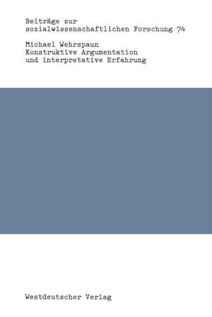 Konstruktive Argumentation und interpretative Erfahrung af Michael Wehrspaun