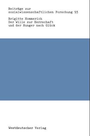 Der Wille zur Herrschaft und der Hunger nach Gluck af Brigitte Hommerich