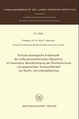 Politisch-soziologische Problematik der auerparlamentarischen Opposition mit besonderer Berucksichtigung der Wechselwirkung und gegenseitigen Austauschbarkeit von Rechts- und Linksradikalismus af Karl J. Newman