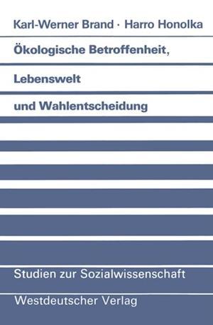 Okologische Betroffenheit, Lebenswelt und Wahlentscheidung af Karl-Werner Brand