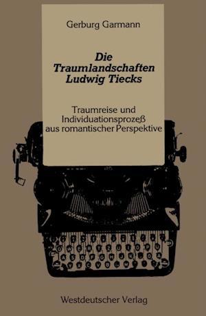 Die Traumlandschaften Ludwig Tiecks af Gerburg Garmann