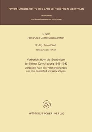 Vorbericht uber die Ergebnisse der Kolner Domgrabung 1946 - 1983 af Arnold Wolff